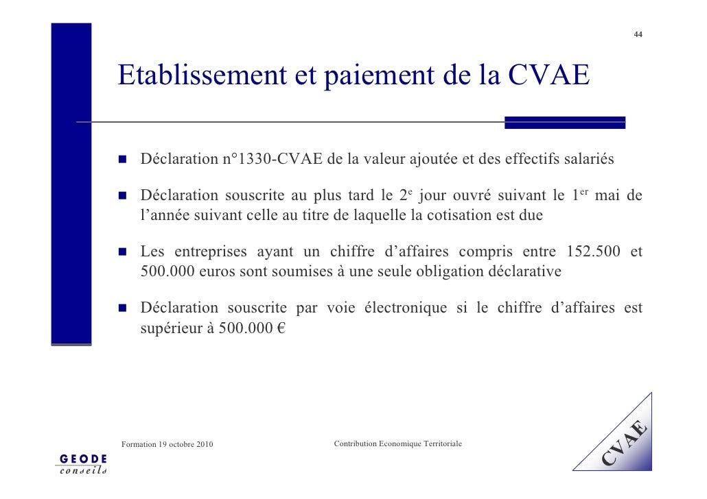 44     Etablissement et paiement de la CVAE       Déclaration n°1330-CVAE de la valeur ajoutée et des effectifs salariés  ...
