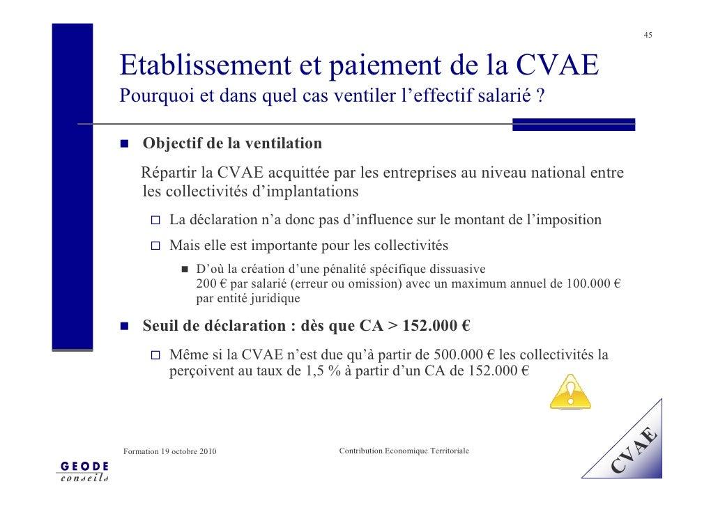 45    Etablissement et paiement de la CVAE Pourquoi et dans quel cas ventiler l'effectif salarié ?       Objectif de la ve...