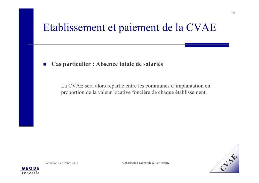 46     Etablissement et paiement de la CVAE        Cas particulier : Absence totale de salariés               La CVAE sera...