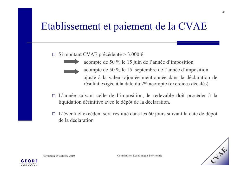 48     Etablissement et paiement de la CVAE              Si montant CVAE précédente > 3.000 €                        acomp...
