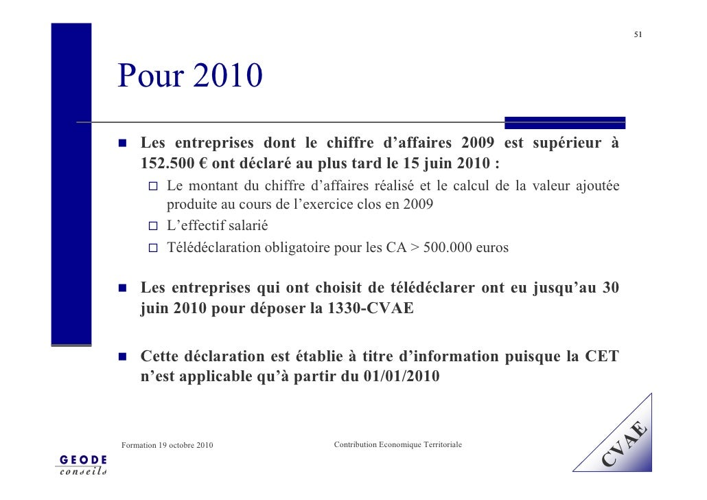 51     Pour 2010      Les entreprises dont le chiffre d'affaires 2009 est supérieur à      152.500 € ont déclaré au plus t...