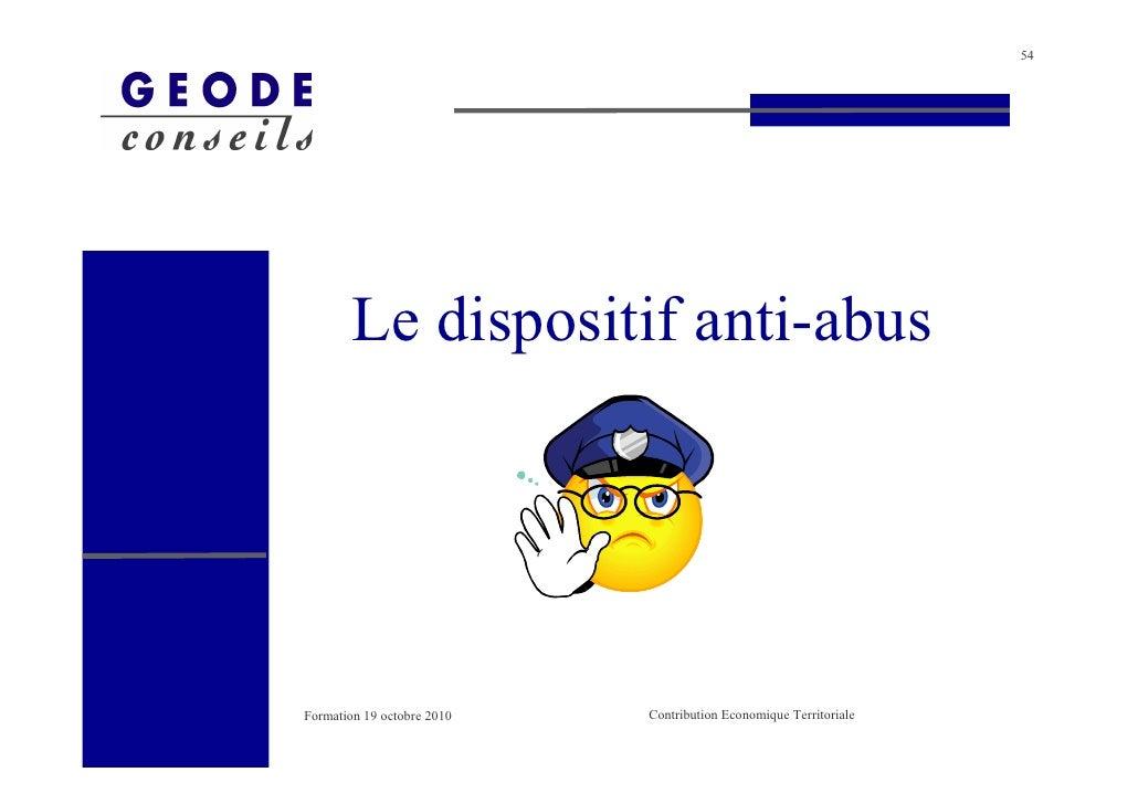 54             Le dispositif anti-abus     Formation 19 octobre 2010   Contribution Economique Territoriale