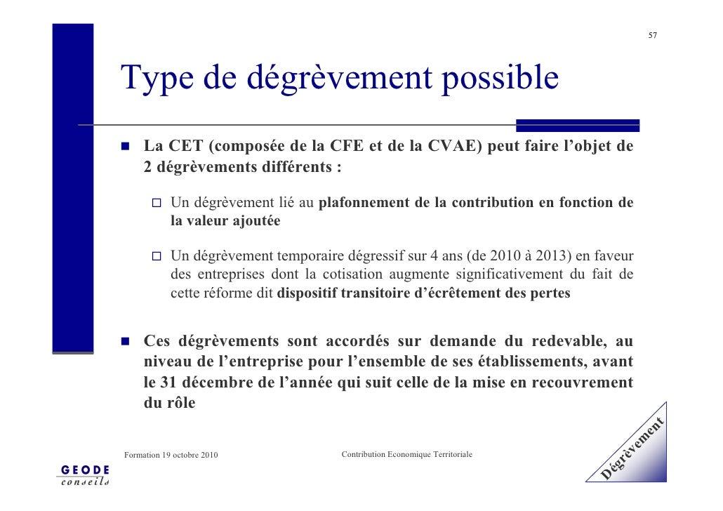 57     Type de dégrèvement possible      La CET (composée de la CFE et de la CVAE) peut faire l'objet de      2 dégrèvemen...