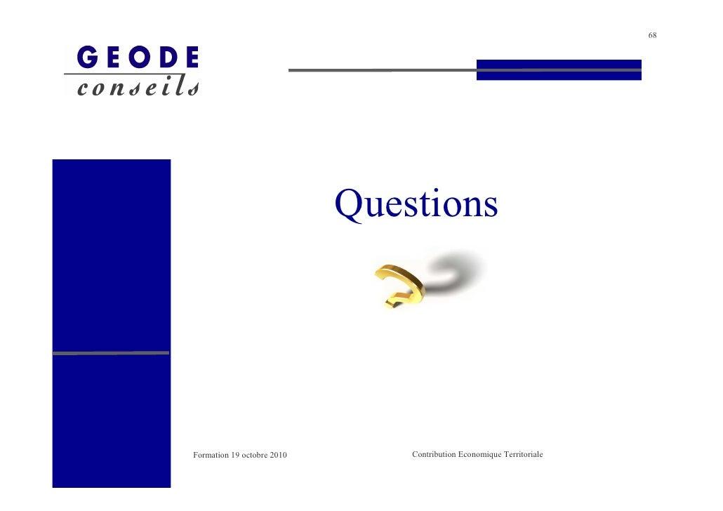 68                                 Questions     Formation 19 octobre 2010       Contribution Economique Territoriale