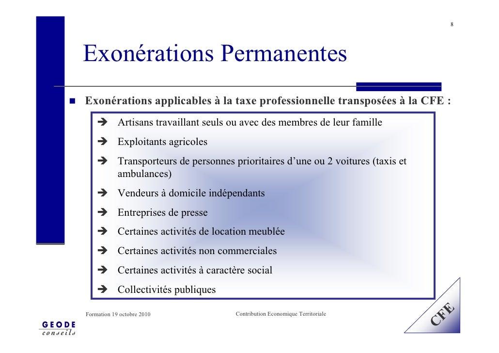 8     Exonérations Permanentes Exonérations applicables à la taxe professionnelle transposées à la CFE :             Artis...