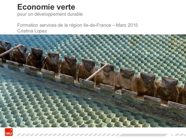 1 Economie verte pour un développement durable Formation services de la région Ile-de-France – Mars 2015 Cristina Lopez
