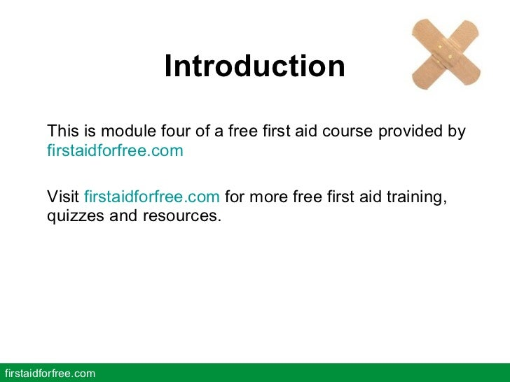 Introduction <ul><li>This is module four of a free first aid course provided by  firstaidforfree.com </li></ul><ul><li>Vis...