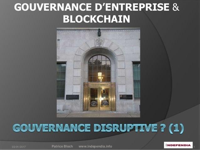 GOUVERNANCE D'ENTREPRISE & BLOCKCHAIN Patrice Bloch www.independia.info 103/01/2017