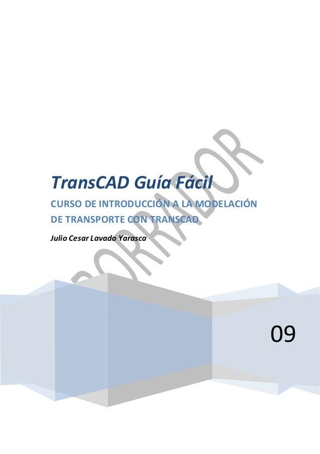 09 TransCAD Guía Fácil CURSO DE INTRODUCCIÓN A LA MODELACIÓN DE TRANSPORTE CON TRANSCAD Julio Cesar Lavado Yarasca