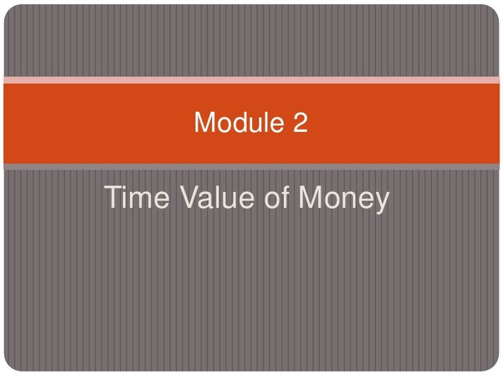 Time Value of Money<br />Module 2<br />