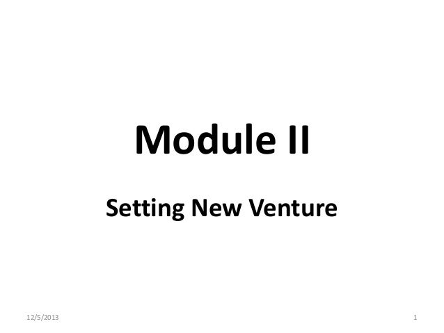 Module II Setting New Venture  12/5/2013  1