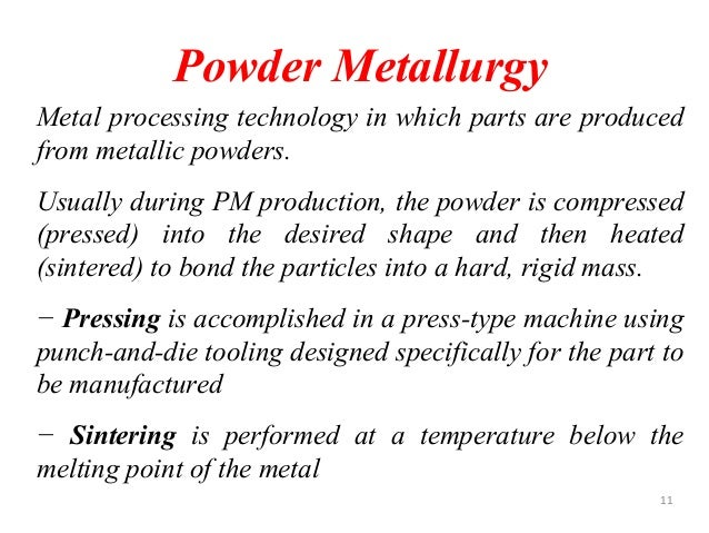 the benefits of using powder metallurgy The use of powder metallurgy for the manufacture of metallic components is increasing this is due to its advantages over other fabrications methods the advantages of powder metallurgy are outlined in this document.