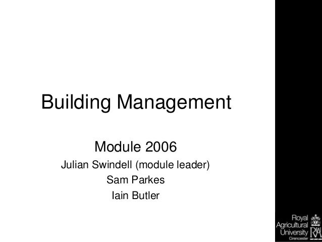 Building Management Module 2006 Julian Swindell (module leader) Sam Parkes Iain Butler