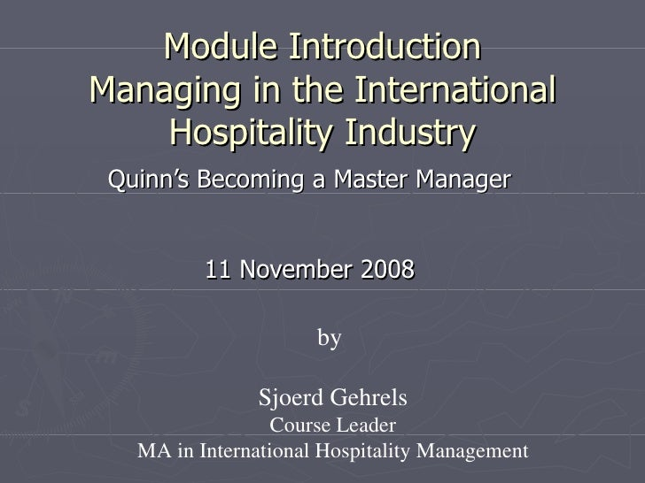 Module Introduction Managing in the International Hospitality Industry Quinn's Becoming a Master Manager 11 November 2008 ...