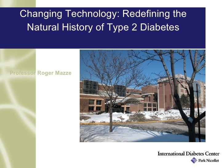 Changing Technology: Redefining the    Natural History of Type 2 DiabetesProfessor Roger Mazze