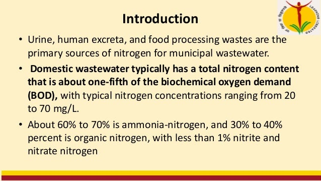 Introduction • Urine, human excreta, and food processing wastes are the primary sources of nitrogen for municipal wastewat...