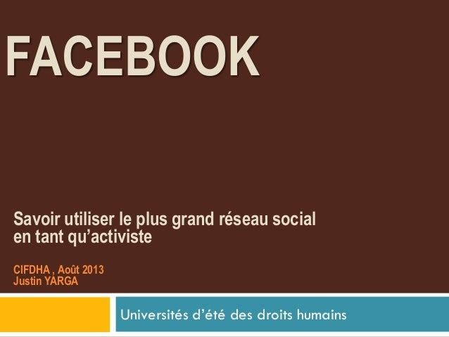 FACEBOOK Universités d'été des droits humains Savoir utiliser le plus grand réseau social en tant qu'activiste CIFDHA , Ao...