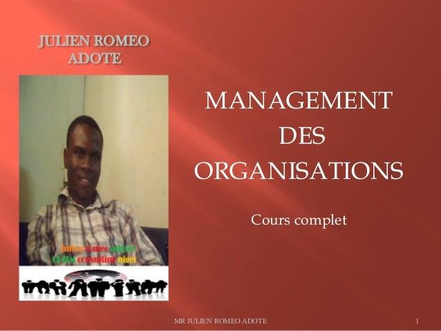 JULIEN ROMEO ADOTE MANAGEMENT DES ORGANISATIONS Cours complet MR JULIEN ROMEO ADOTE 1