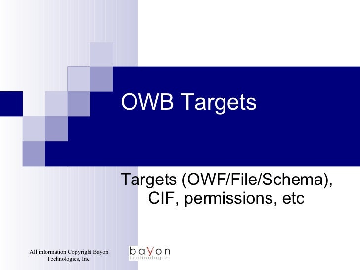 OWB Targets Targets (OWF/File/Schema), CIF, permissions, etc