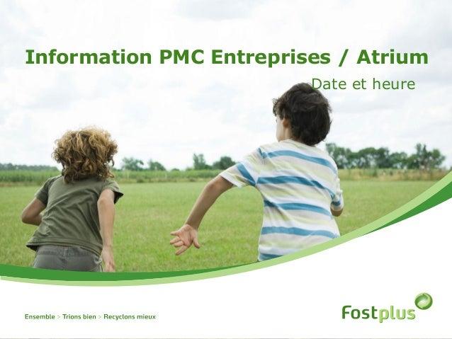 Information PMC Entreprises / AtriumDate et heure