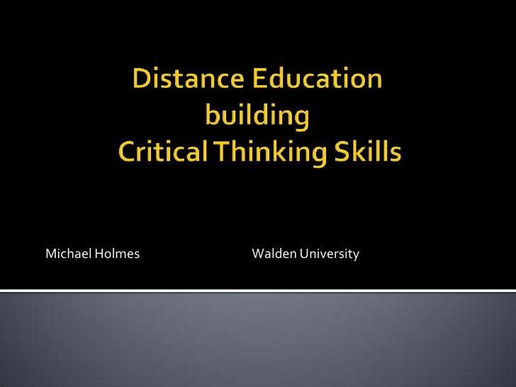 Distance Education building Critical Thinking Skills<br />Michael HolmesWalden University<br />