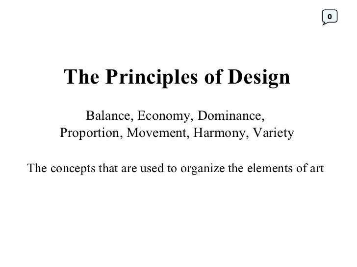 The Principles of Design Balance, Economy, Dominance,  Proportion, Movement, Harmony, Variety The concepts that are used t...
