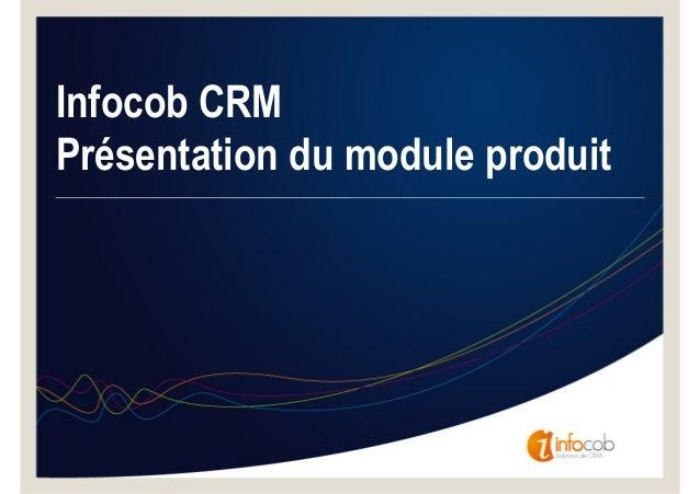 Infocob CRMPrésentation du module produit