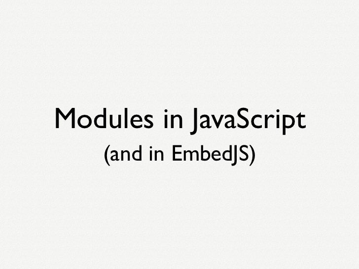 Modules in JavaScript    (and in EmbedJS)