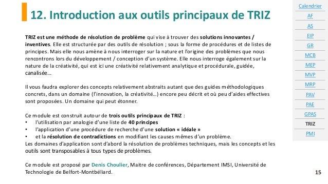 12. Introduction aux outils principaux de TRIZ 15 TRIZ est une méthode de résolution de problème qui vise à trouver des so...
