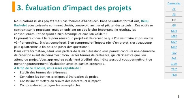 3. Évaluation d'impact des projets Calendrier AF AS EIP GR MCB MEP MVP MRP PAV PAE GPAS TRIZ PMI 5 Nous parlons ici des pr...