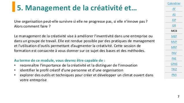 5. Management de la créativité et… Calendrier AF AS EIP GR MCB MEP MVP MRP PAV PAE GPAS TRIZ PMI 7 Une organisation peut-e...