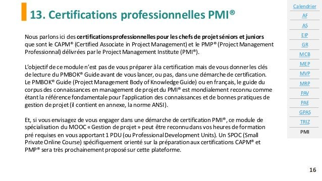 13. Certifications professionnelles PMI® Calendrier AF AS EIP GR MCB MEP MVP MRP PAV PAE GPAS TRIZ PMI 16 Nous parlons ici...