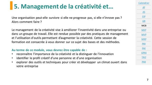 5. Managementde la créativité et… Calendrier AF AS EIP GR MCB MEP MVP MRP PAV PAE GPAS TRIZ PMI 7 Une organisation peut-el...