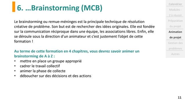 6. …Brainstorming (MCB) 11 Le brainstorming ou remue-méninges est la principale technique de résolution créative de problè...