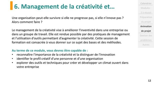 6. Management de la créativité et… 12 Une organisation peut-elle survivre si elle ne progresse pas, si elle n'innove pas ?...