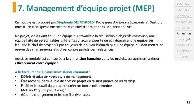 7. Management d'équipe projet (MEP) 13 Ce module est proposé par Stéphanie DELPEYROUX, Professeur Agrégé en Economie et Ge...