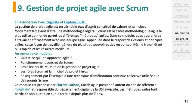 9. Gestion de projet agile avec Scrum 15 En association avec L'Agiliste et Captain SPOC. La gestion de projet agile est un...