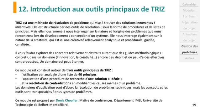 12. Introduction aux outils principaux de TRIZ 19 TRIZ est une méthode de résolution de problème qui vise à trouver des so...