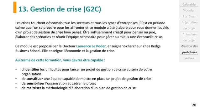 13. Gestion de crise (G2C) 20 Les crises touchent désormais tous les secteurs et tous les types d'entreprises. C'est en pé...