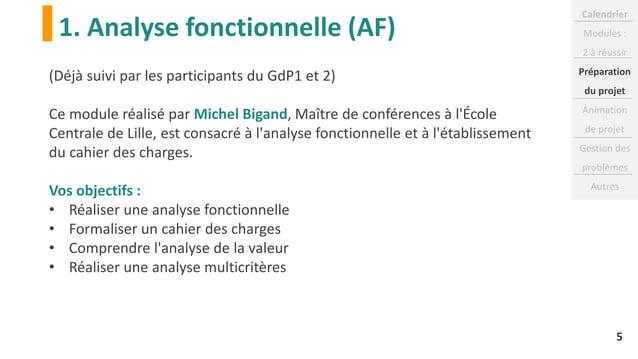 1. Analyse fonctionnelle (AF) 5 (Déjà suivi par les participants du GdP1 et 2) Ce module réalisé par Michel Bigand, Maître...