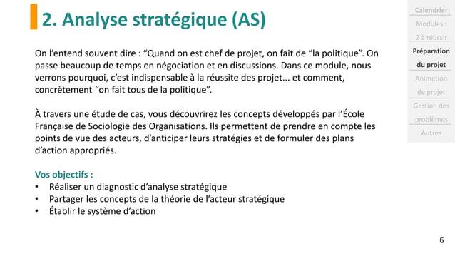 """2. Analyse stratégique (AS) 6 On l'entend souvent dire : """"Quand on est chef de projet, on fait de """"la politique"""". On passe..."""
