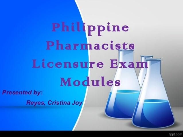Philippine Pharmacists Licensure Exam Modules Presented by: Reyes, Cristina Joy