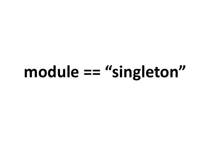 "module == ""singleton""(sometimes)<br />"