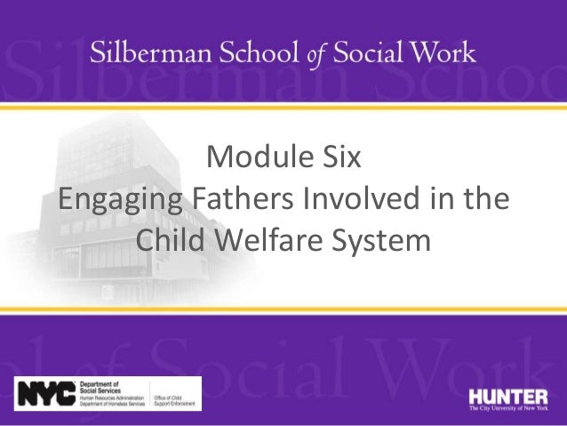 Module Six Engaging Fathers Involved in the Child Welfare System