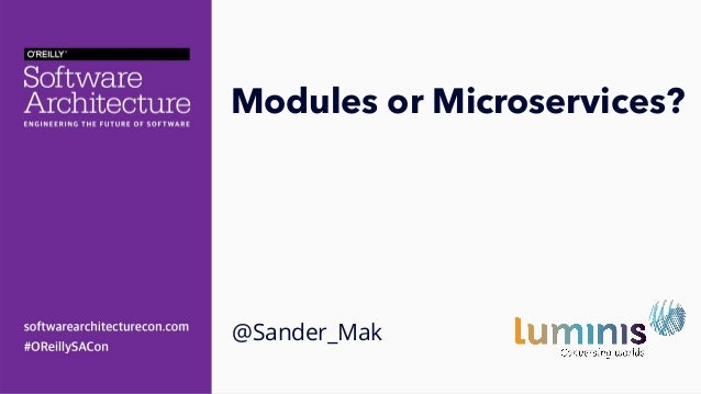 Modules or Microservices? @Sander_Mak