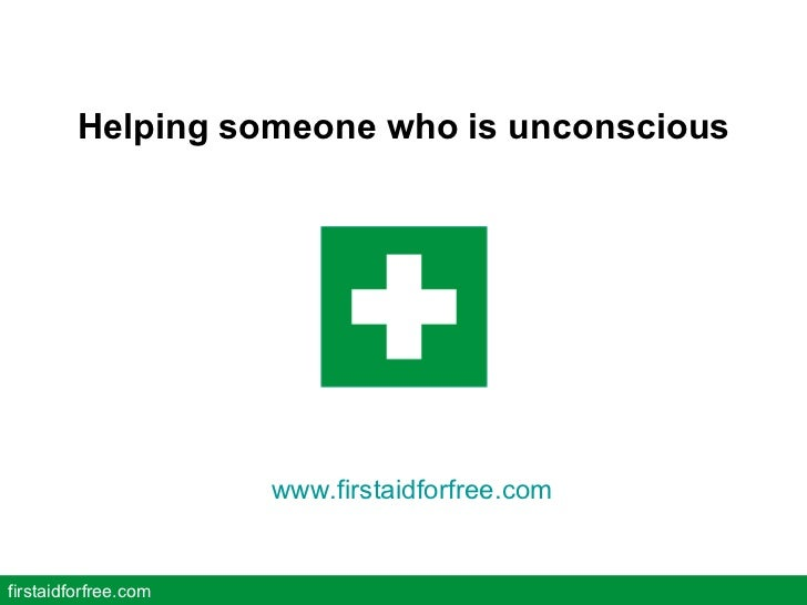 Helping someone who is unconscious firstaidforfree.com www.firstaidforfree.com