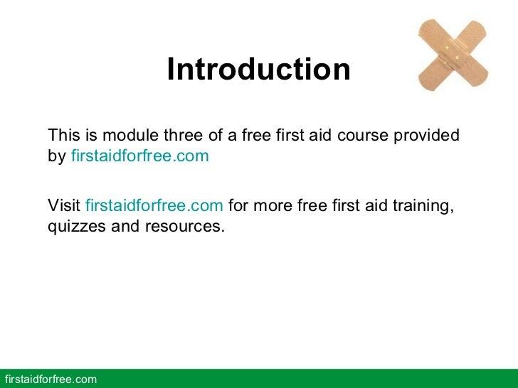 Introduction <ul><li>This is module three of a free first aid course provided by  firstaidforfree.com </li></ul><ul><li>Vi...