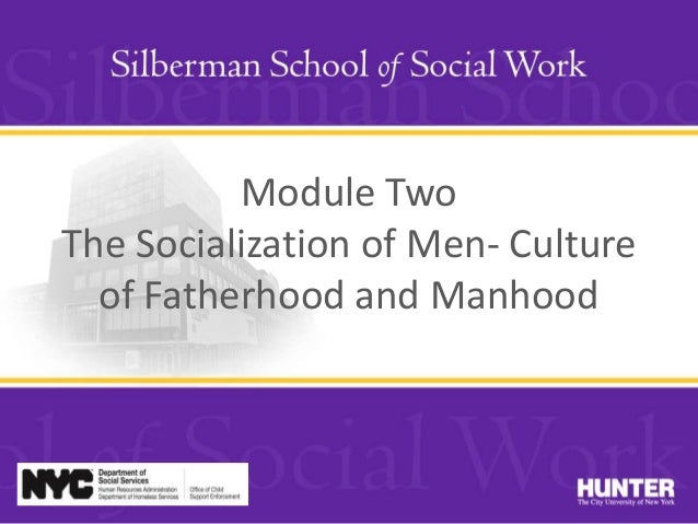 Module Two The Socialization of Men- Culture of Fatherhood and Manhood