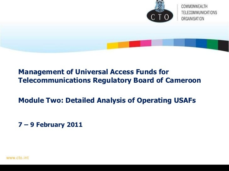 Management of Universal Access Funds for Telecommunications Regulatory Board of Cameroon     Module Two: Detailed Analysis...
