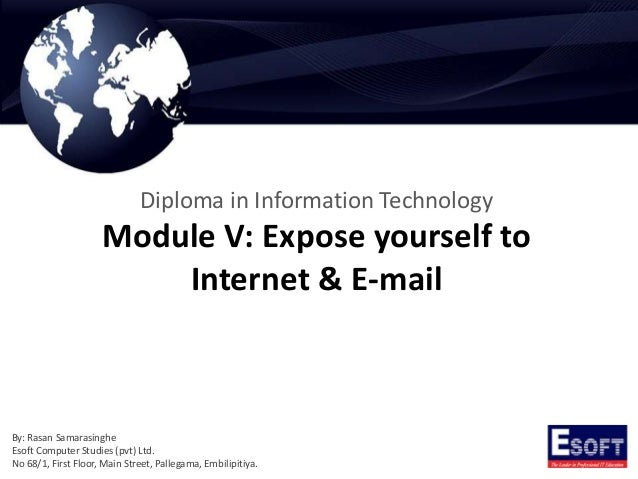 Diploma in Information Technology  Module V: Expose yourself to Internet & E-mail  By: Rasan Samarasinghe Esoft Computer S...